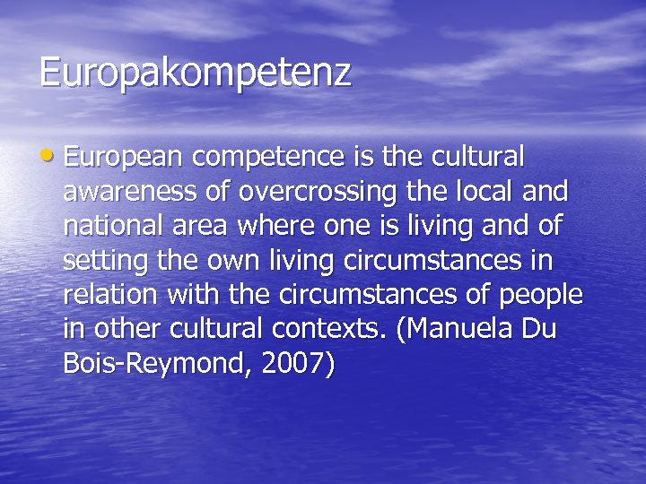 Europakompetenz • European competence is the cultural awareness of overcrossing the local and national