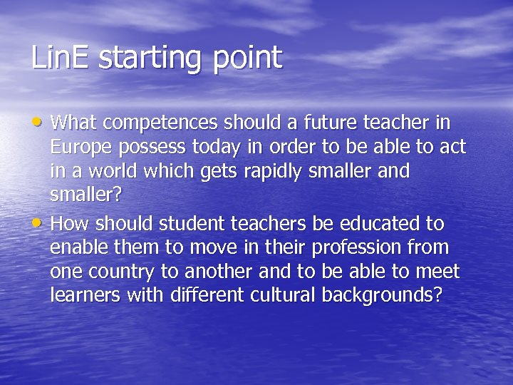 Lin. E starting point • What competences should a future teacher in • Europe