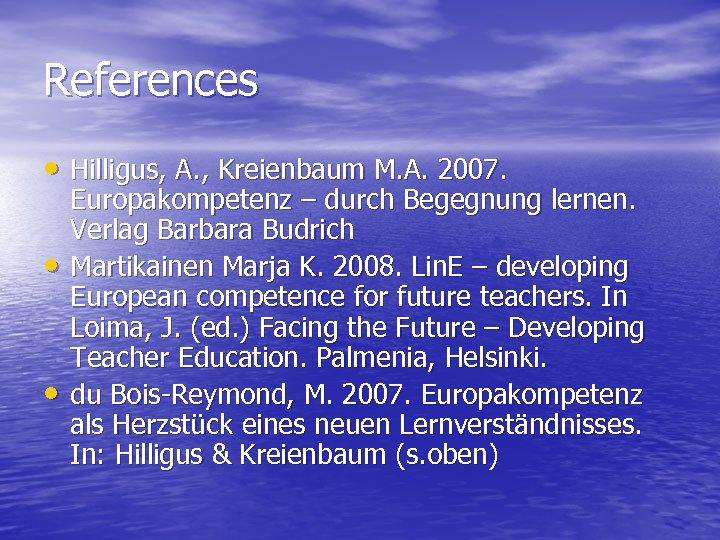 References • Hilligus, A. , Kreienbaum M. A. 2007. • • Europakompetenz – durch