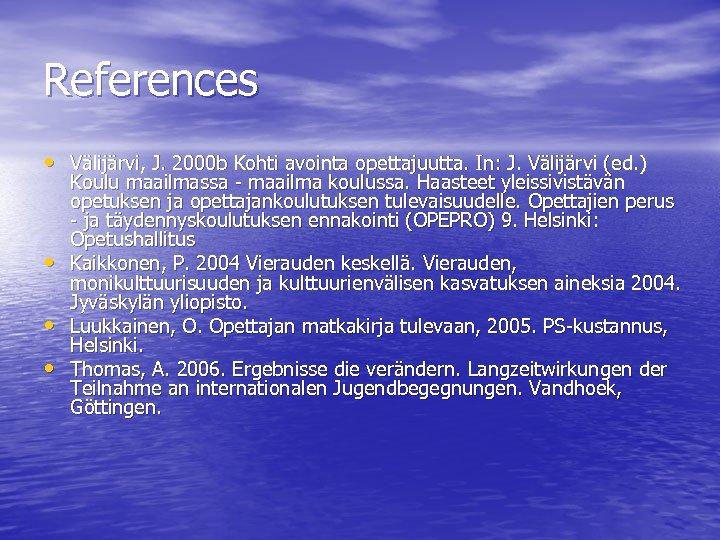 References • Välijärvi, J. 2000 b Kohti avointa opettajuutta. In: J. Välijärvi (ed. )