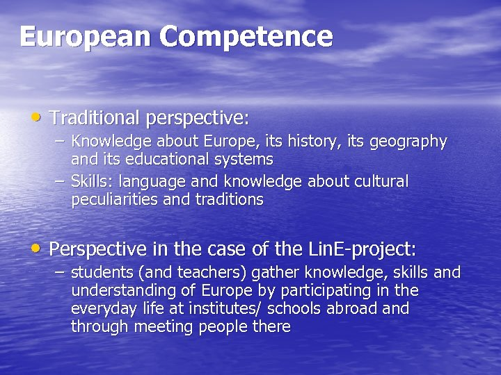 European Competence • Traditional perspective: – Knowledge about Europe, its history, its geography and