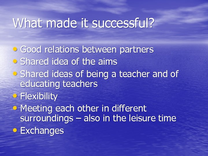 What made it successful? • Good relations between partners • Shared idea of the