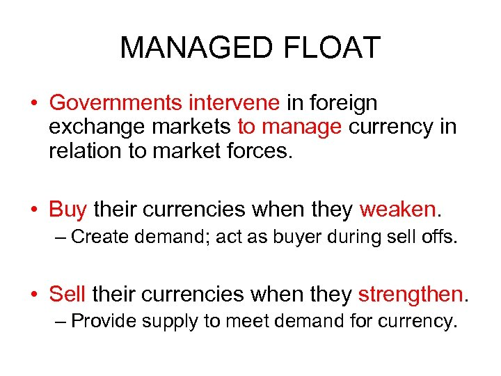 MANAGED FLOAT • Governments intervene in foreign exchange markets to manage currency in relation