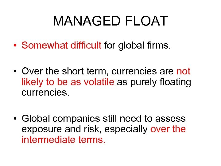 MANAGED FLOAT • Somewhat difficult for global firms. • Over the short term, currencies
