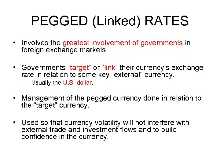 PEGGED (Linked) RATES • Involves the greatest involvement of governments in foreign exchange markets.