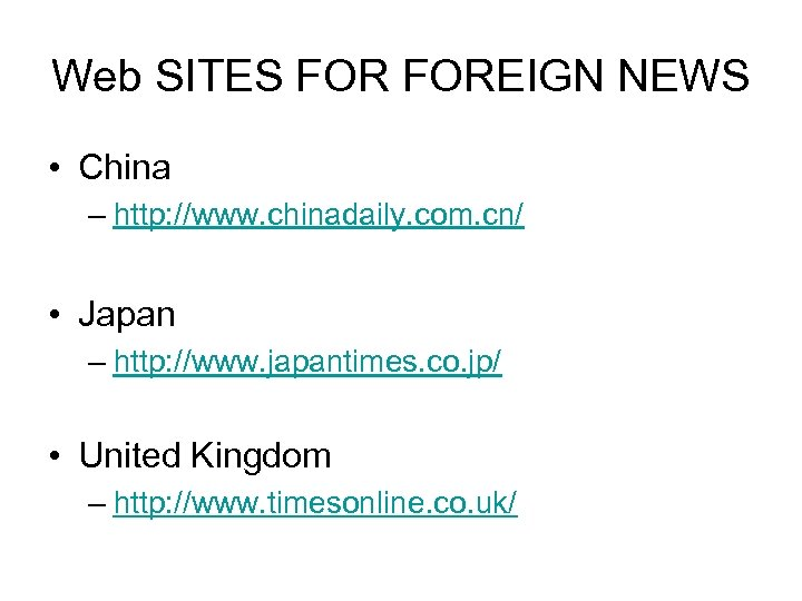 Web SITES FOREIGN NEWS • China – http: //www. chinadaily. com. cn/ • Japan
