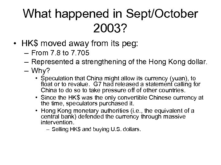 What happened in Sept/October 2003? • HK$ moved away from its peg: – From