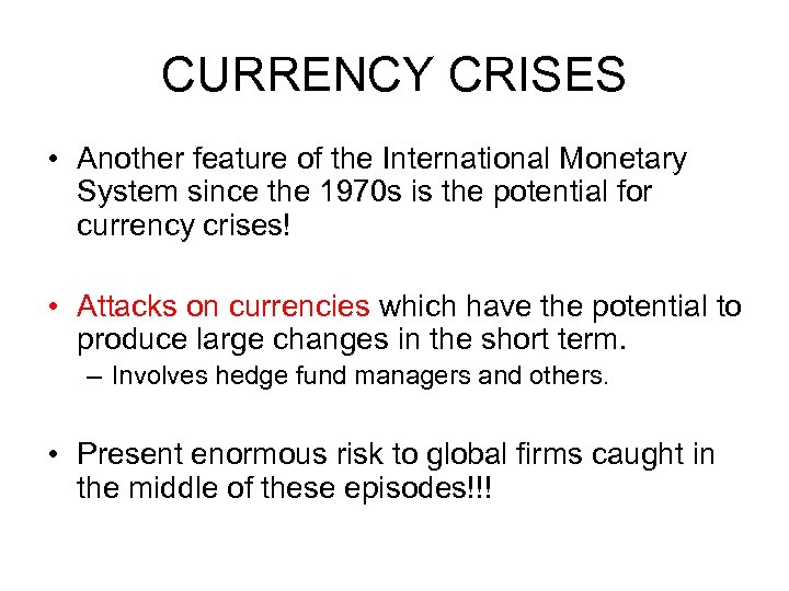 CURRENCY CRISES • Another feature of the International Monetary System since the 1970 s