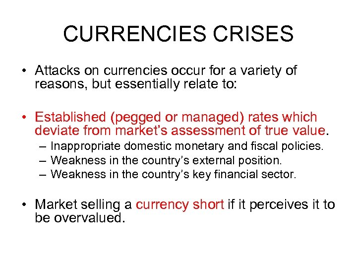 CURRENCIES CRISES • Attacks on currencies occur for a variety of reasons, but essentially