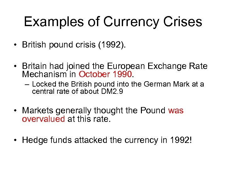 Examples of Currency Crises • British pound crisis (1992). • Britain had joined the