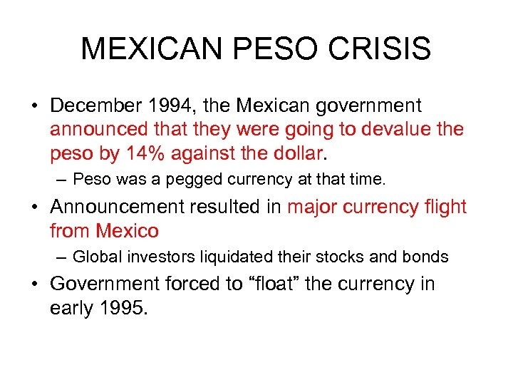 MEXICAN PESO CRISIS • December 1994, the Mexican government announced that they were going