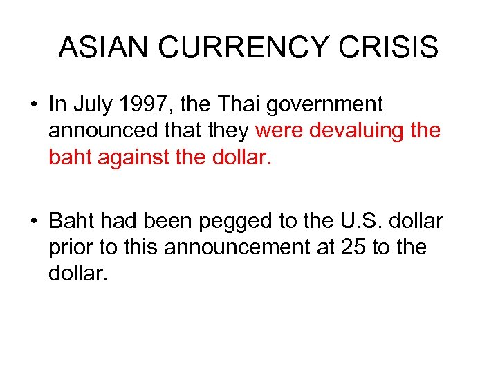 ASIAN CURRENCY CRISIS • In July 1997, the Thai government announced that they were