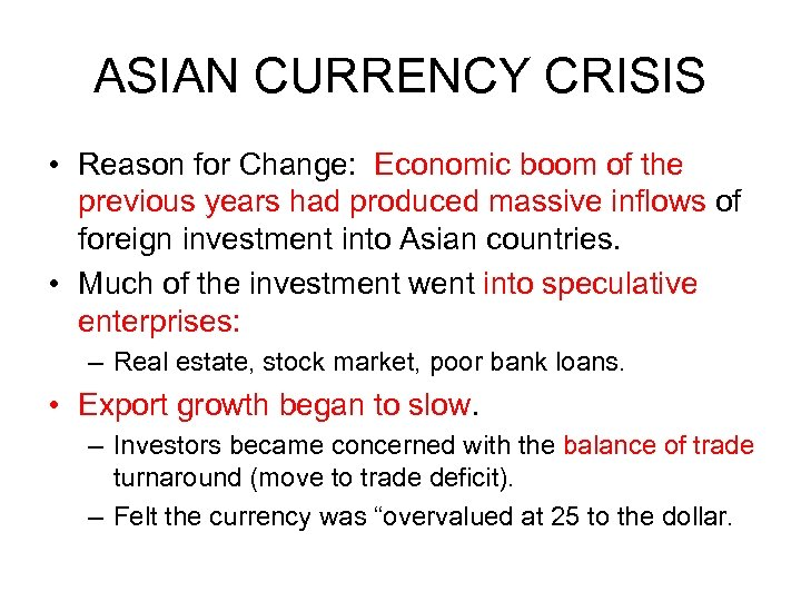 ASIAN CURRENCY CRISIS • Reason for Change: Economic boom of the previous years had
