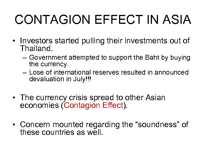 CONTAGION EFFECT IN ASIA • Investors started pulling their investments out of Thailand. –