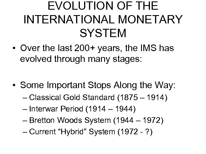EVOLUTION OF THE INTERNATIONAL MONETARY SYSTEM • Over the last 200+ years, the IMS