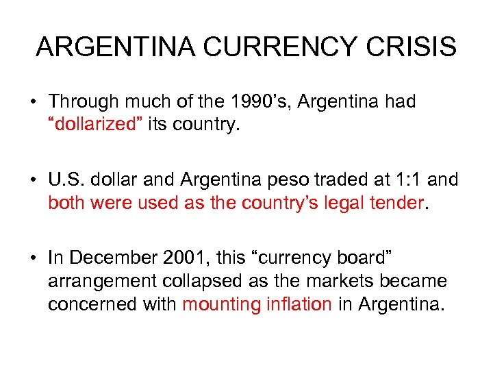 "ARGENTINA CURRENCY CRISIS • Through much of the 1990's, Argentina had ""dollarized"" its country."
