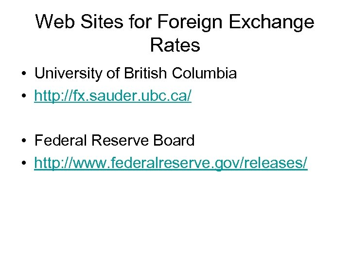 Web Sites for Foreign Exchange Rates • University of British Columbia • http: //fx.