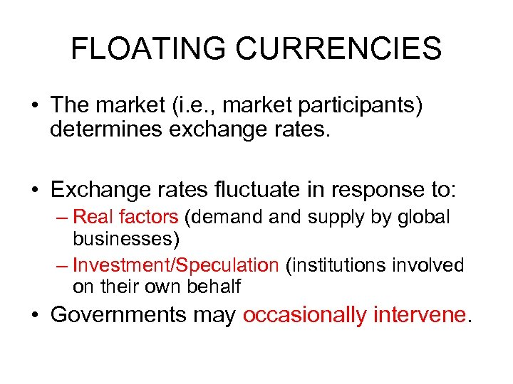 FLOATING CURRENCIES • The market (i. e. , market participants) determines exchange rates. •