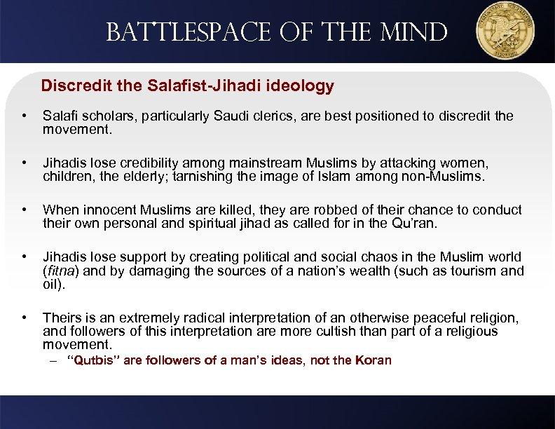 Battlespace of the mind Discredit the Salafist-Jihadi ideology • Salafi scholars, particularly Saudi clerics,