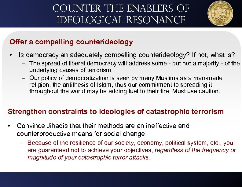 Counter the Enablers of Ideological resonance Offer a compelling counterideology • Is democracy an