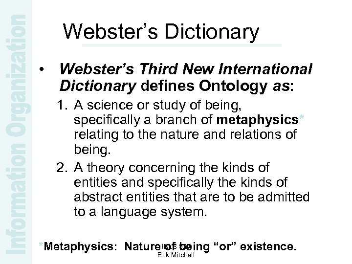 Webster's Dictionary • Webster's Third New International Dictionary defines Ontology as: 1. A science