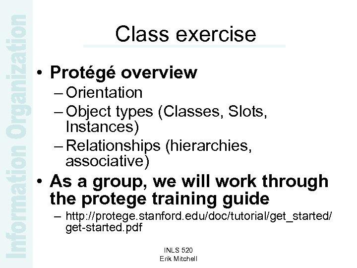 Class exercise • Protégé overview – Orientation – Object types (Classes, Slots, Instances) –