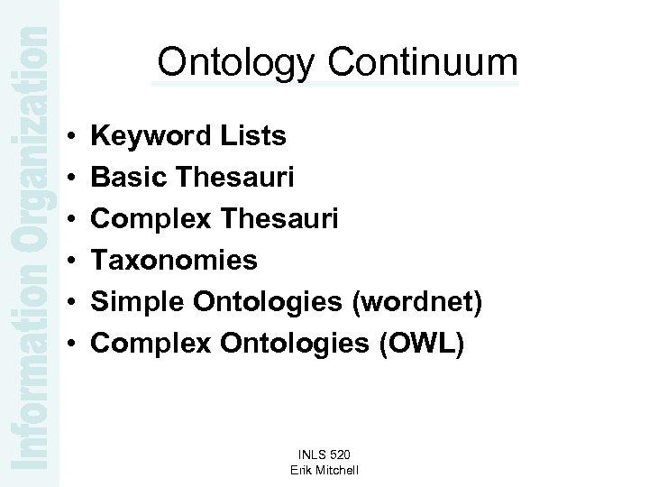 Ontology Continuum • • • Keyword Lists Basic Thesauri Complex Thesauri Taxonomies Simple Ontologies