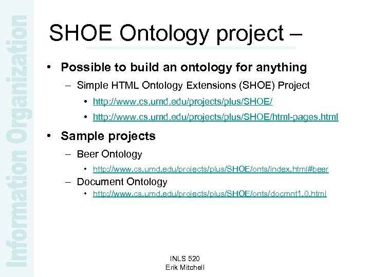 SHOE Ontology project – • Possible to build an ontology for anything – Simple