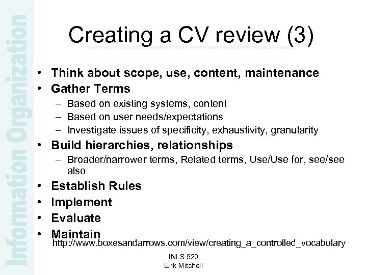 Creating a CV review (3) • Think about scope, use, content, maintenance • Gather
