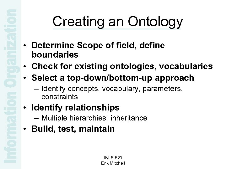Creating an Ontology • Determine Scope of field, define boundaries • Check for existing
