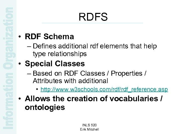 RDFS • RDF Schema – Defines additional rdf elements that help type relationships •
