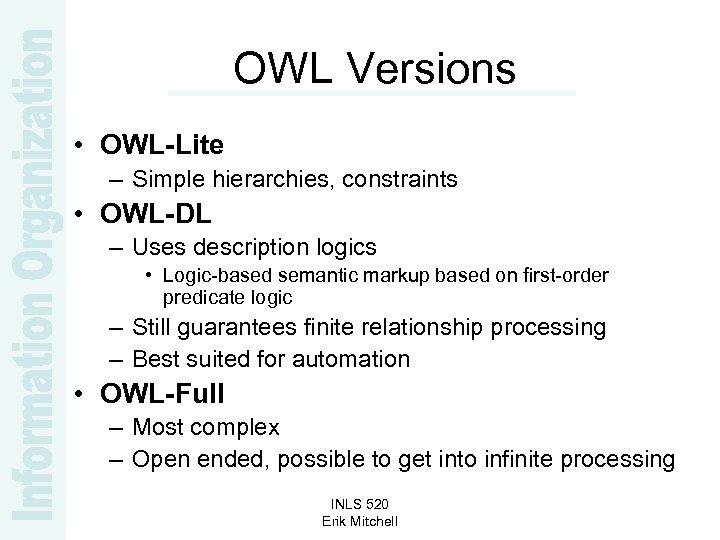 OWL Versions • OWL-Lite – Simple hierarchies, constraints • OWL-DL – Uses description logics