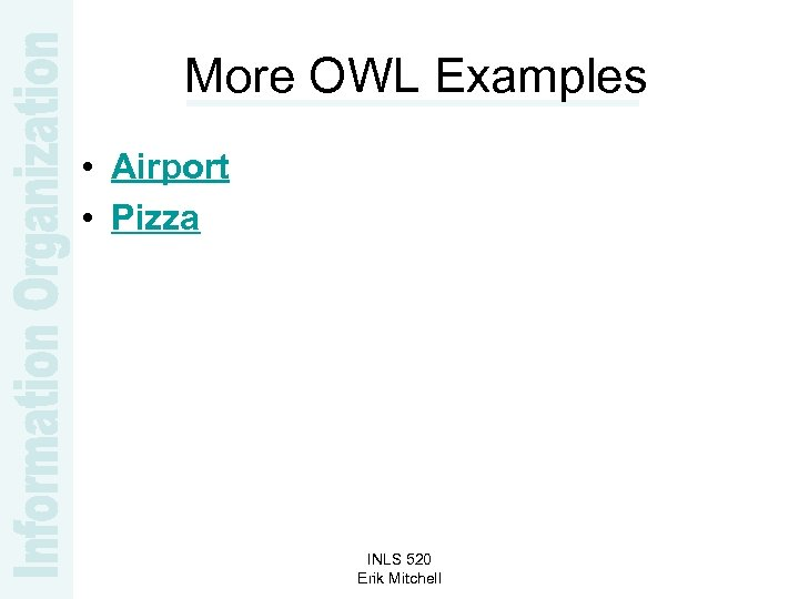 More OWL Examples • Airport • Pizza INLS 520 Erik Mitchell