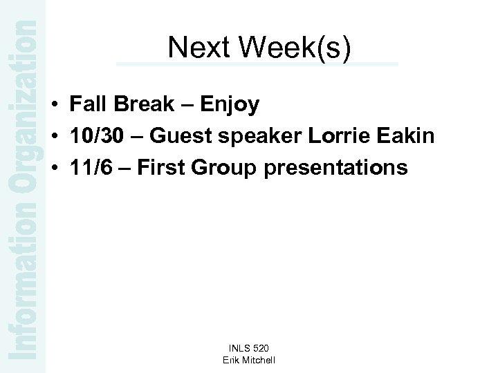 Next Week(s) • Fall Break – Enjoy • 10/30 – Guest speaker Lorrie Eakin