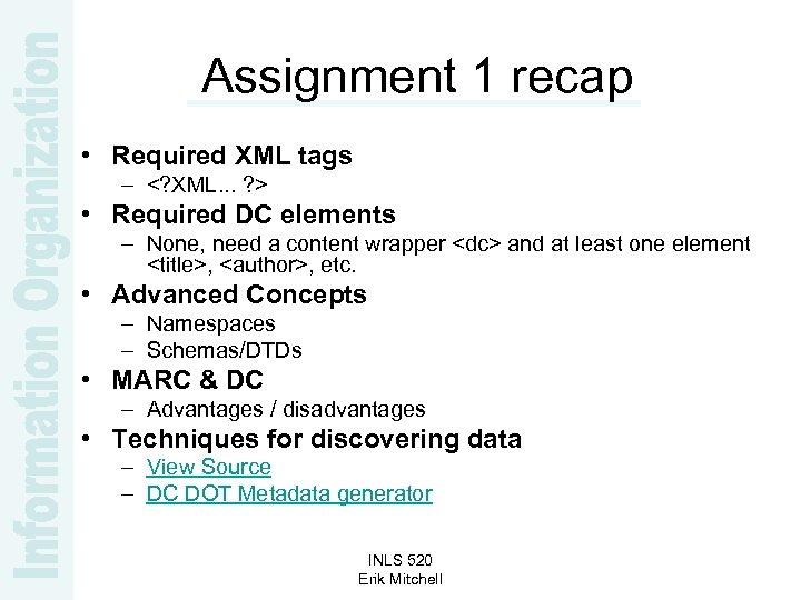 Assignment 1 recap • Required XML tags – <? XML. . . ? >