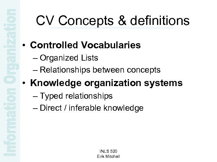 CV Concepts & definitions • Controlled Vocabularies – Organized Lists – Relationships between concepts