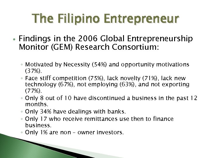 The Filipino Entrepreneur Findings in the 2006 Global Entrepreneurship Monitor (GEM) Research Consortium: ◦