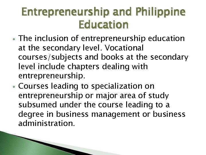 Entrepreneurship and Philippine Education The inclusion of entrepreneurship education at the secondary level. Vocational