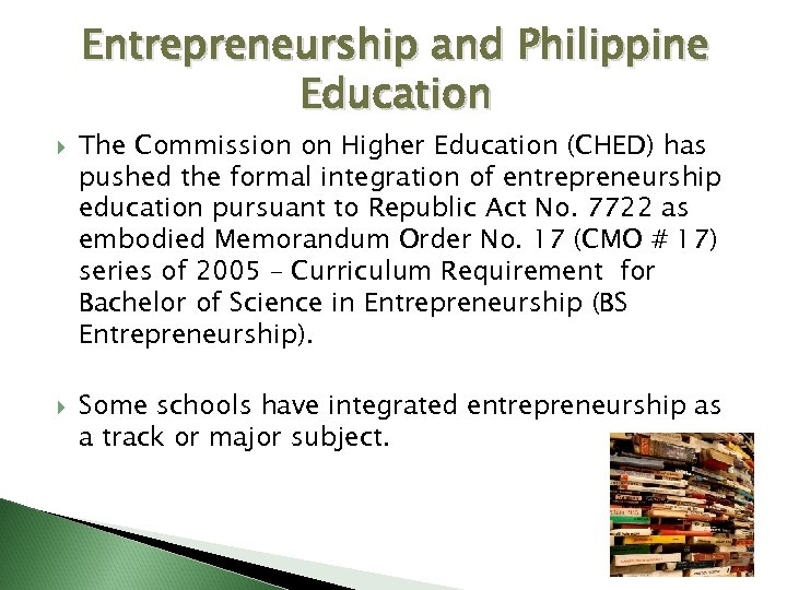 Entrepreneurship and Philippine Education The Commission on Higher Education (CHED) has pushed the formal