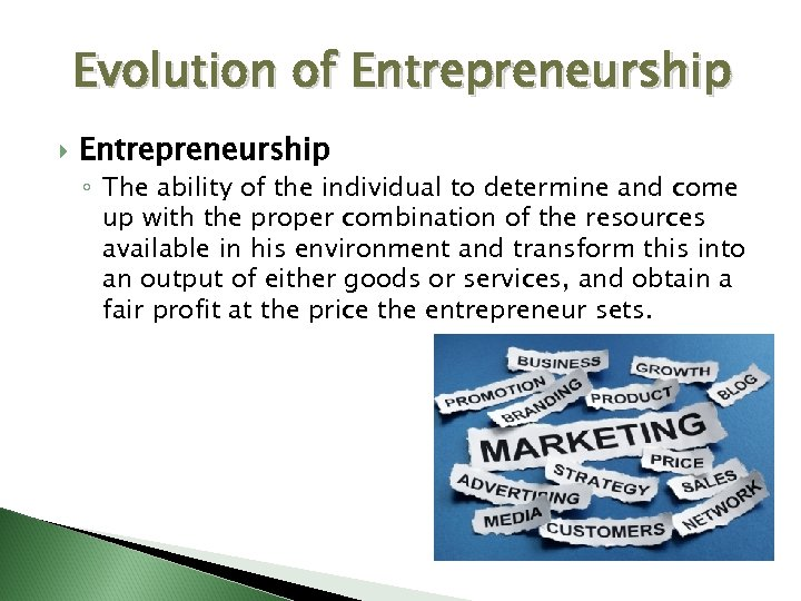 Evolution of Entrepreneurship ◦ The ability of the individual to determine and come up