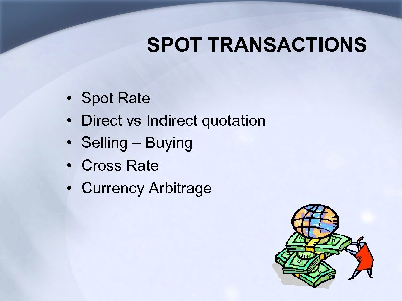 SPOT TRANSACTIONS • • • Spot Rate Direct vs Indirect quotation Selling – Buying