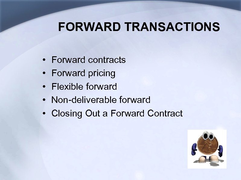 FORWARD TRANSACTIONS • • • Forward contracts Forward pricing Flexible forward Non-deliverable forward Closing