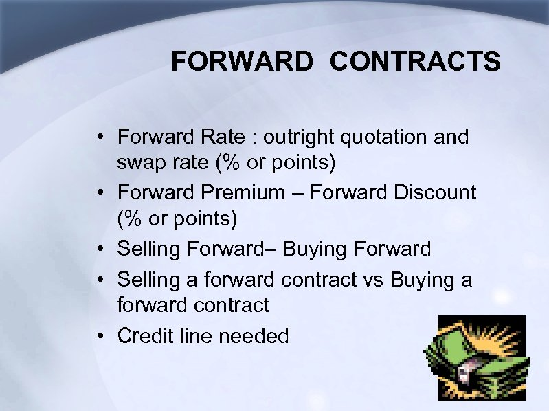 FORWARD CONTRACTS • Forward Rate : outright quotation and swap rate (% or points)