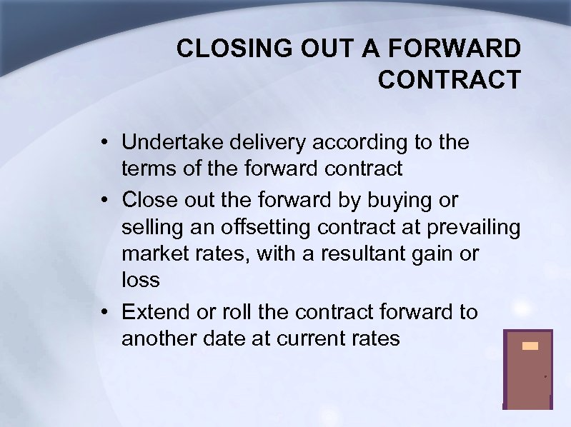 CLOSING OUT A FORWARD CONTRACT • Undertake delivery according to the terms of the