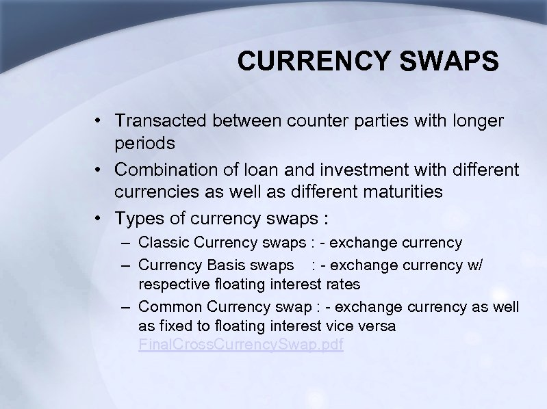CURRENCY SWAPS • Transacted between counter parties with longer periods • Combination of loan