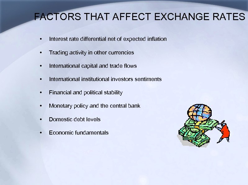 FACTORS THAT AFFECT EXCHANGE RATES • Interest rate differential net of expected inflation •