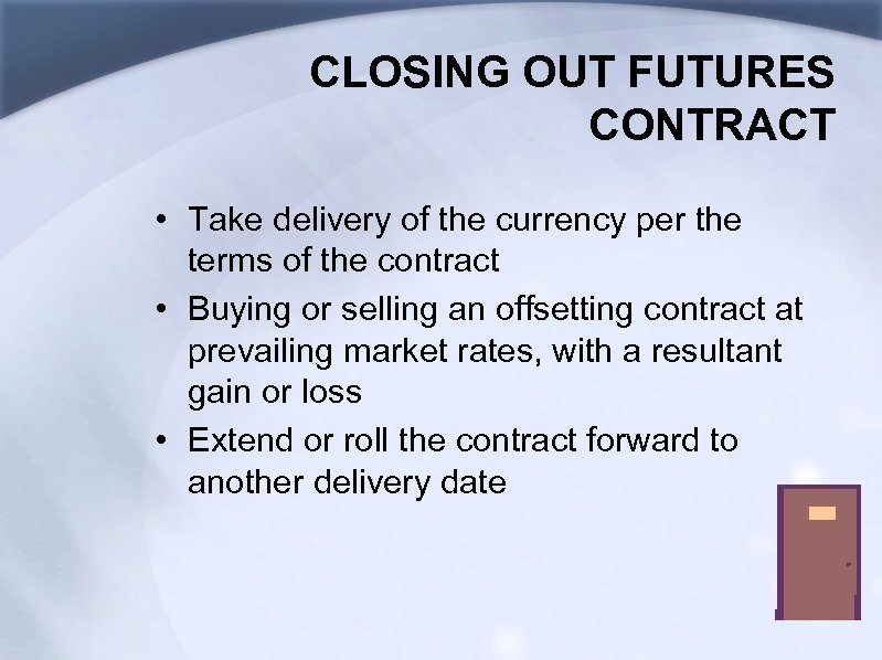 CLOSING OUT FUTURES CONTRACT • Take delivery of the currency per the terms of