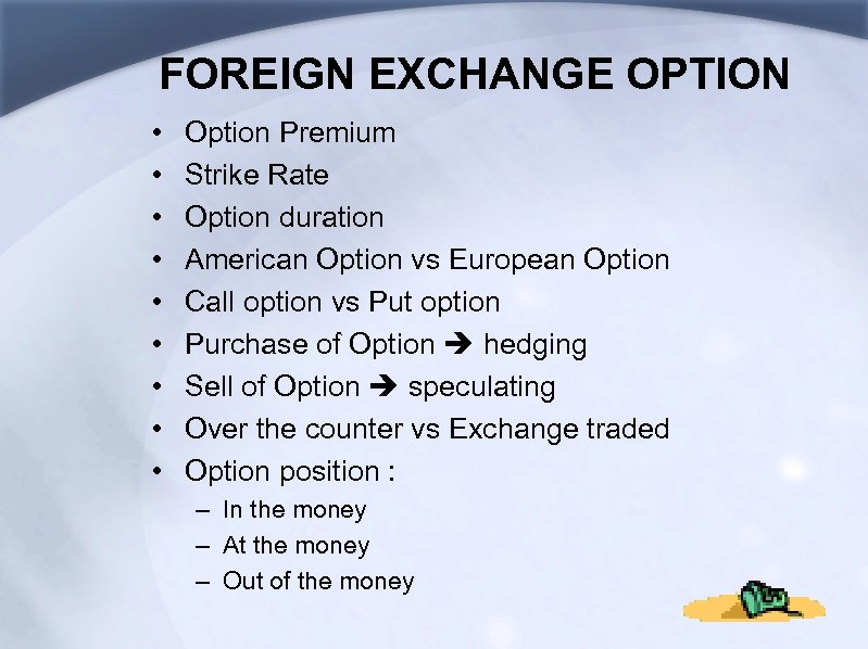 FOREIGN EXCHANGE OPTION • • • Option Premium Strike Rate Option duration American Option