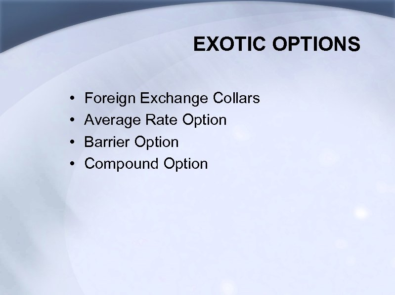 EXOTIC OPTIONS • • Foreign Exchange Collars Average Rate Option Barrier Option Compound Option