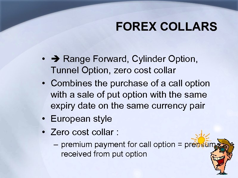 FOREX COLLARS • Range Forward, Cylinder Option, Tunnel Option, zero cost collar • Combines